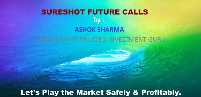 SURE SHOT FUTURE CALLS BY ASHOK SHARMA