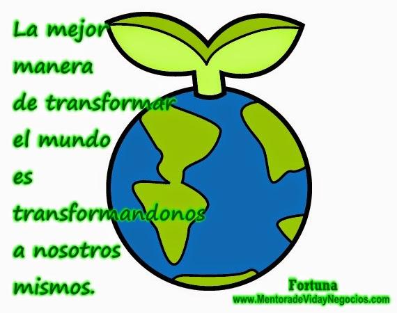 transformar, mundo, nosotros mismos, volver a nacer, trasformacion, conciencia, fortuna