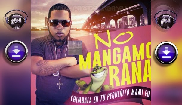 DESCARGAR - Chimbala – No Mango Rana (Produced By Bubloy)