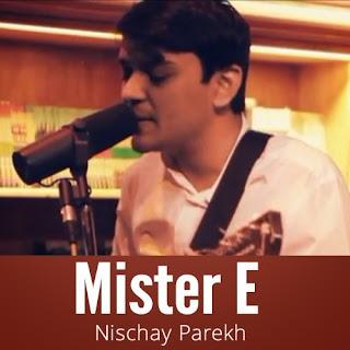 Mister E - Nischay Parekh