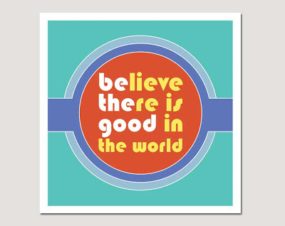 believe there is good in the world poster on grey