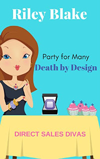 Death by Design (Direct Sales Divas-Party for Many Book 2) by Riley Blake