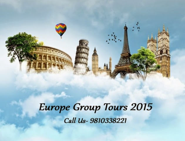 Group Tour Packages for Europe 2015 from Delhi India