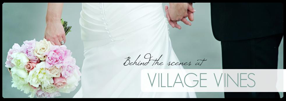 Village Vines Blog : Behind the Scenes