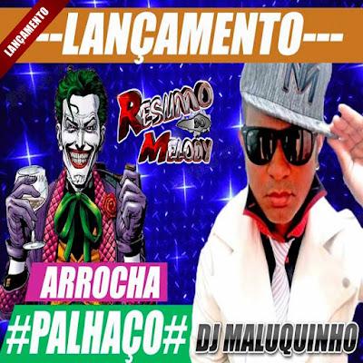LANÇAMENTO ARROCHA ( PALHAÇO ) DJ MALUQUINHO ATUALIZADO 29/09/2015