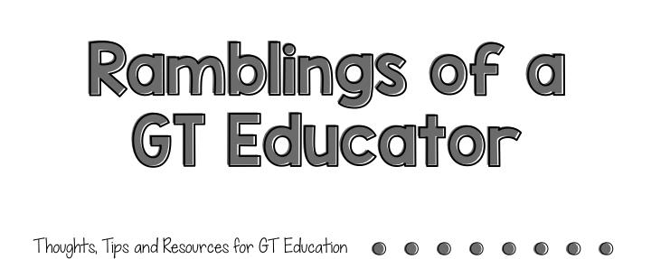 Ramblings of a GT Educator
