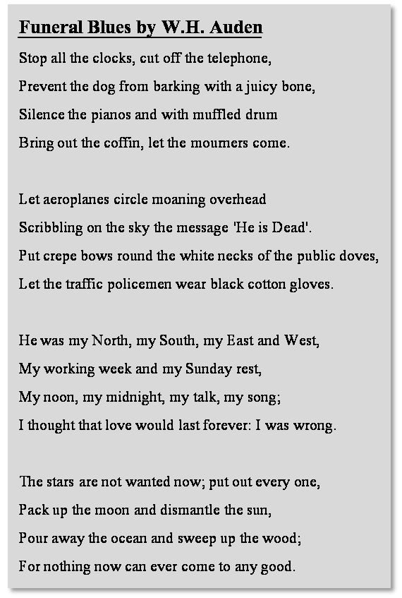 w.h. auden funeral blues essay Funeral blues essay - homework help - wh auden also made effective use of rhythm and rhyme in order to create the atmosphere, which exists at a funeral.