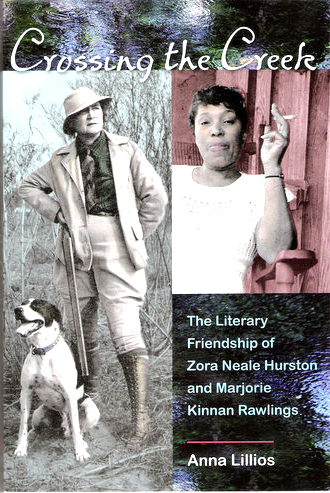 Crossing the Creek: The Literary Friendship of Zora Neale Hurston and Marjorie Kinnan Rawlings Anna Lillios
