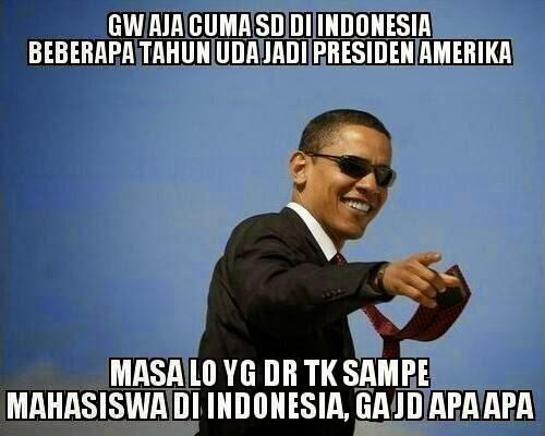 Gw aja sd di indonesia jadi president USA