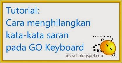 Cara menghilangkan kata saran pada go keyboard (rev-all.blogspot.com)