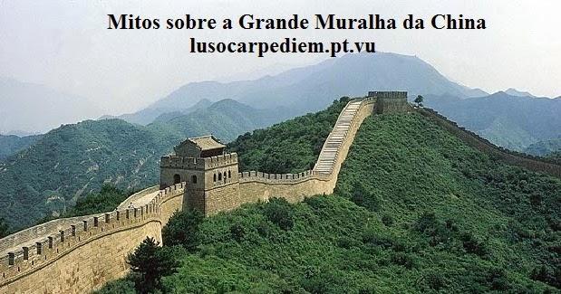 Luso carpe diem mitos sobre a grande muralha da china for A grande muralha da china