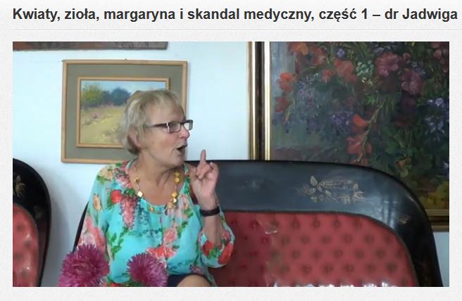 http://porozmawiajmy.tv/kwiaty-ziola-margaryna-i-skandal-medyczny-czesc-1-dr-jadwiga-kempisty/