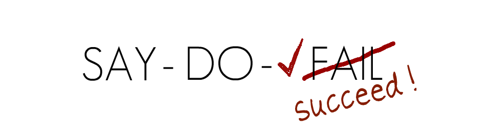 Say - Do - Succeed