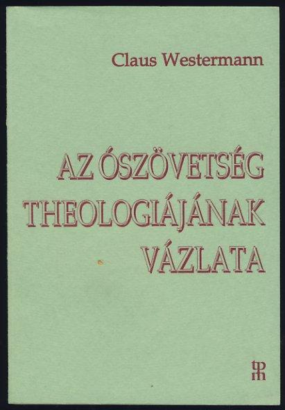 Claus Westermann-Az Ószövetség Teológiájának Vázlata-