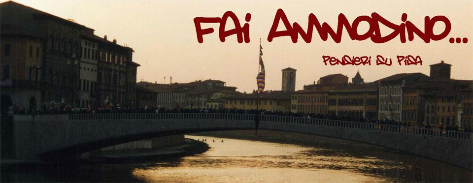 Fai Ammodino - pensieri su Pisa