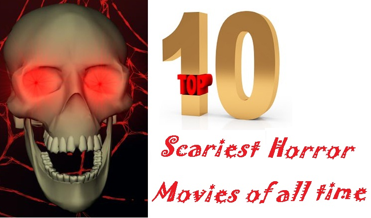 Top 10 scariest horror movies of all time letmeget com