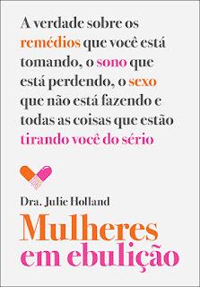 Mulheres em ebulição, Julie Holland, Editora Sextante