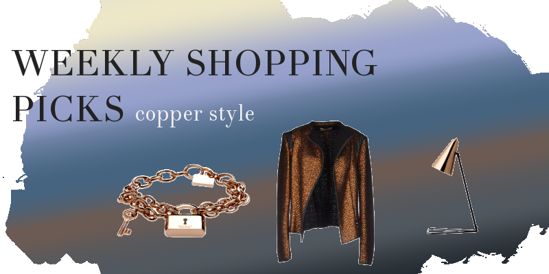 Weekly shopping picks - copper style