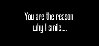 You are the reason why I smile..