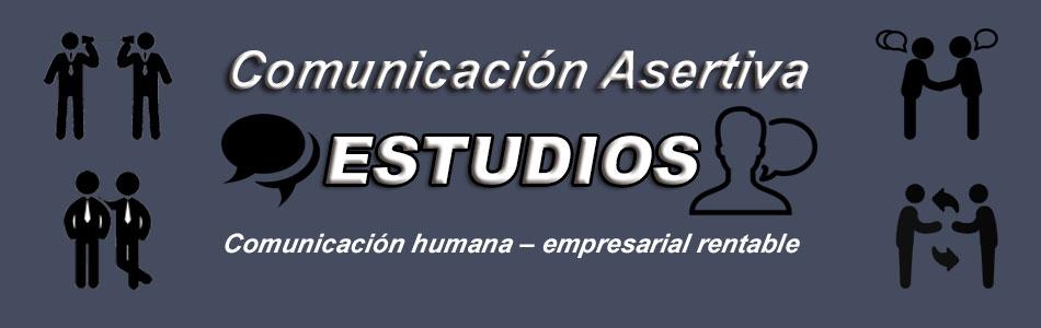 COMUNICACIÓN ASERTIVA  ESTUDIOS
