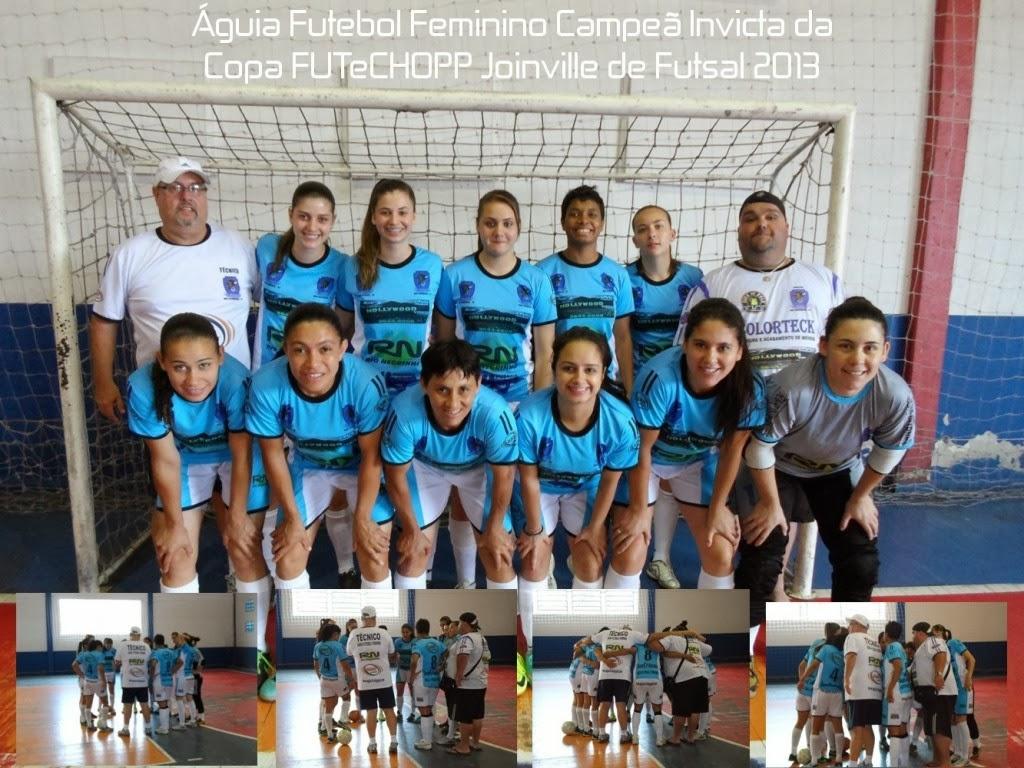 CAMPEÃ INVICTA DA COPA FUTeCHOPP JOINVILLE DE FUTSAL 2013