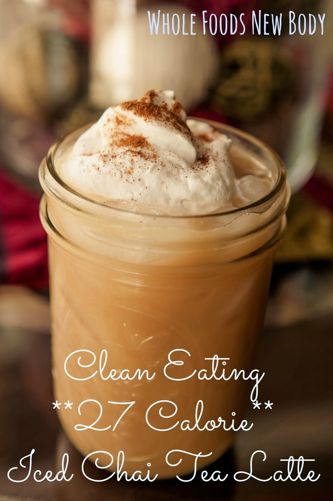 Whole Foods...New Body!: {Clean Eating Iced Chai Tea Latte}