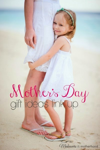 http://makeoversandmotherhood.com/mothers-day-gift-ideas-link-up/