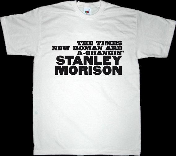 stanley morison times new roman typographer typography bob dylan fun t-shirt ephemeral-t-shirts