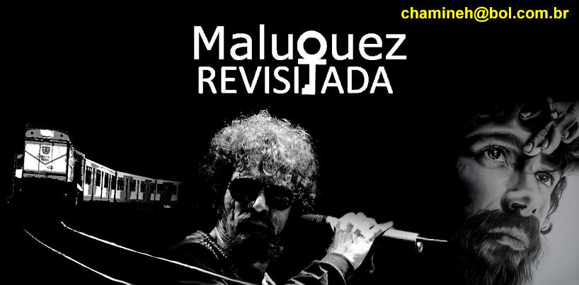 Maluquez Revisitada