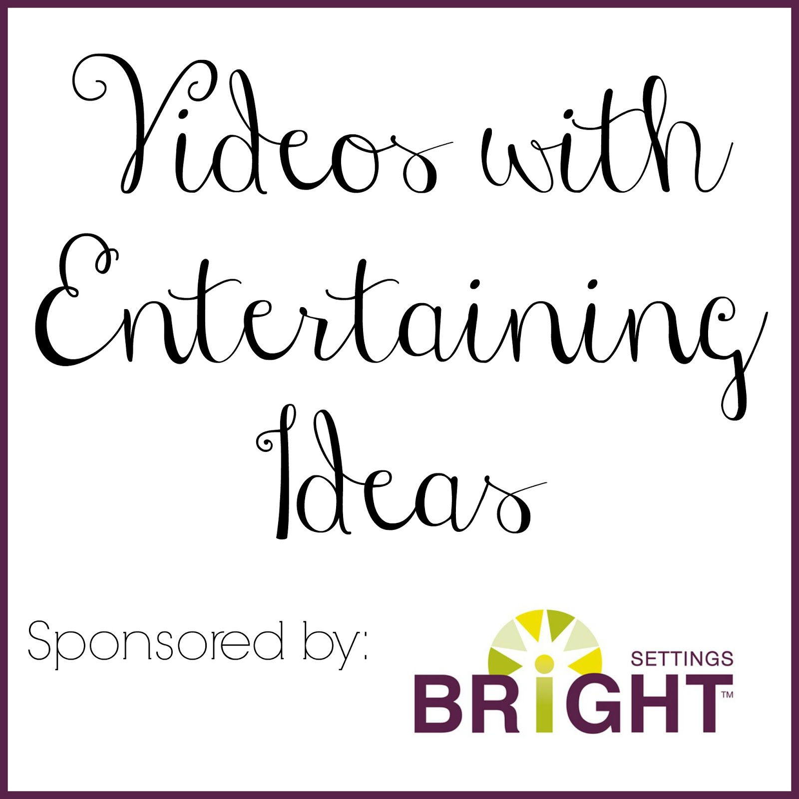 Get tons of entertaining ideas with these videos sponsored by Bright Settings.