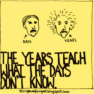 The years teach you what the days don't know