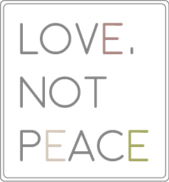 Love, not peace