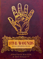 'FIVE WOUNDS: An Illuminated Novel' by Jonathan Walker & Dan Hallett.