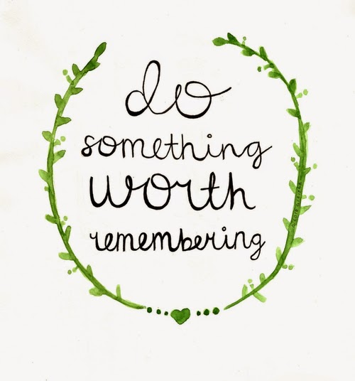 """Do something worth remembering."" ~ Elvis Presley; Drawing of a small green heart on the bottom and two long green branches coming out each side of the heart and surrounding the quote."