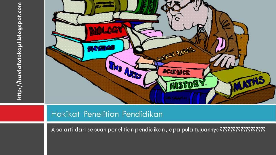 Apa Arti definisi dan pengertian dari Hakikat Penelitian Pendidikan