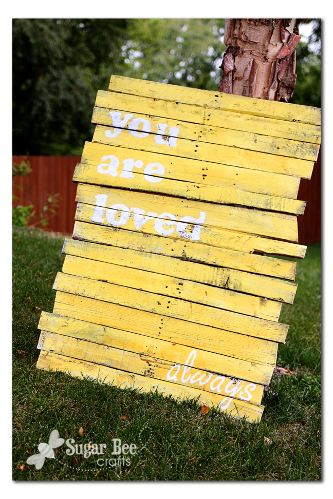 You Are Loved Pallet Sign Sugar Bee Crafts
