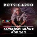 Download Lagu Roy Ricardo - Semalem Sahur Dimana MP3