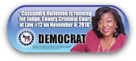 CASSANDRA HOLLEMON IS ASKING FOR YOUR VOTE ON NOVEMBER 6, 2018 IN HARRIS COUNTY, TEXAS
