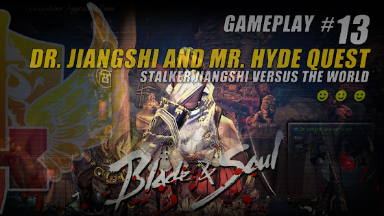 Dr. Jiangshi And Mr. Hyde Quest » Stalker Jiangshi Versus The World In Blade And Soul