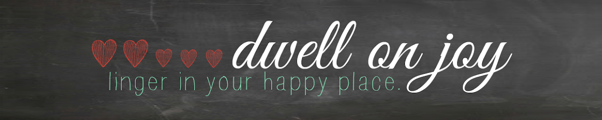 Dwell on Joy