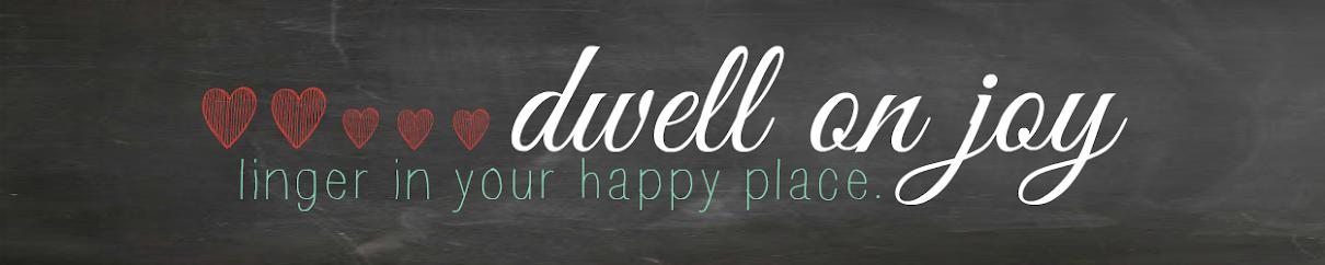 Dwell on Joy