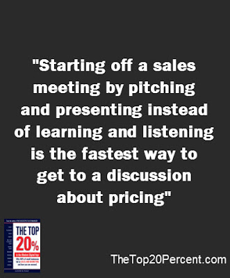 Starting off a sales meeting by pitching and presenting instead of learning and listening is the fastest way to get to a discussion about pricing