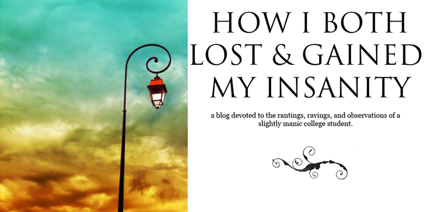 How I Both Lost and Gained My Insanity
