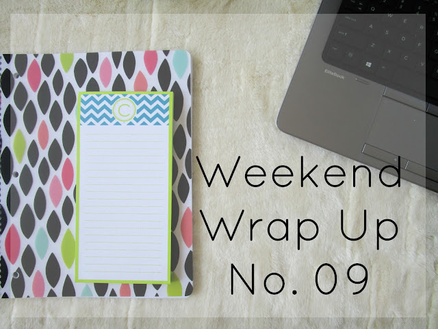 Weekend Wrap Up No. 09 courtneylthings.blogspot.com
