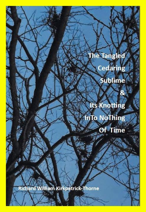 The Tangled Cedaring Sublime & Its Knotting InTo NoThing Of Time (2014)