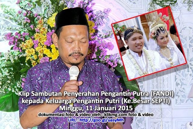 Klip Sambutan Penyerahan Pengantin Putra (FANDI) kepada Keluarga Pengantin Putri (Kel.Besar SEPTI) - 11 Januari 2015