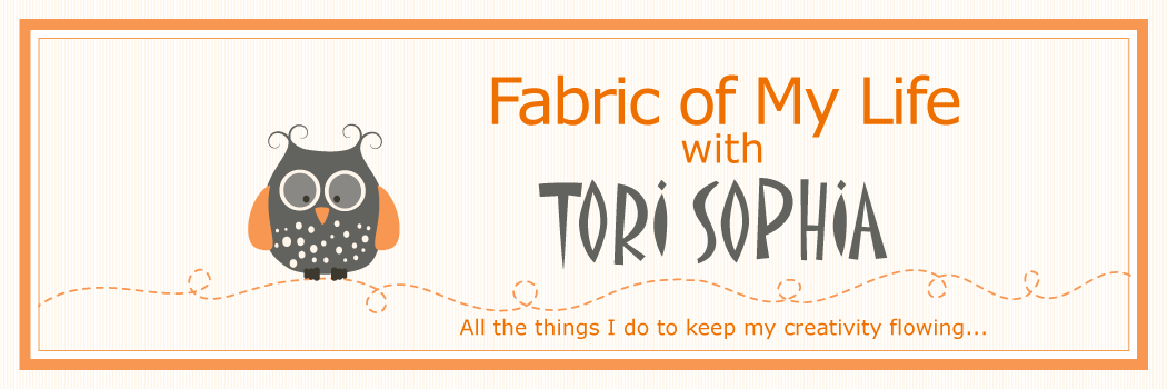 Fabric of My Life with TORI SOPHIA Designs