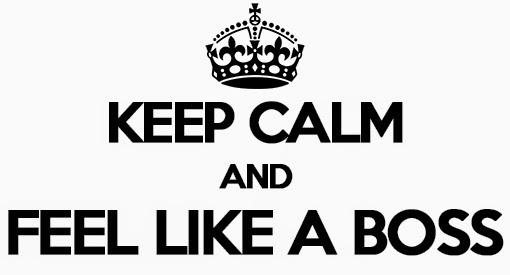 Keep Calm and Feel Like a Boss