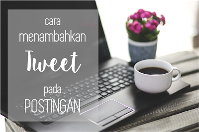 cara menambahkan tweet pada postingan, twitter pada postingan