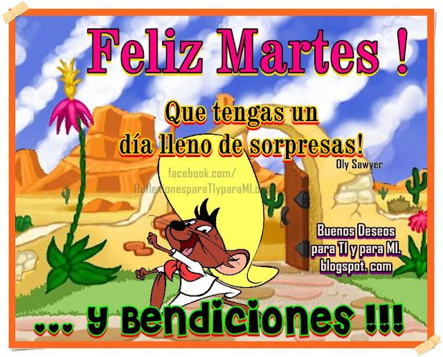 FELIZ MARTES !  Que tengas un día lleno de sorpresas... y BENDICIONES!!!